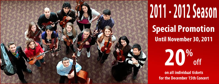 2011-2012 Season - Special Promotion until November 30, 2011 - 20% off on all individual tickets for the December 15th concert
