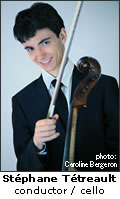 Stéphane Tétreault - conductor / cello